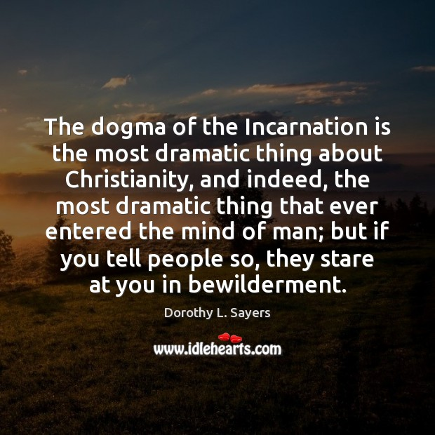 The dogma of the Incarnation is the most dramatic thing about Christianity, Image