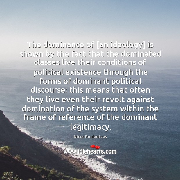 The dominance of [an ideology] is shown by the fact that the Image
