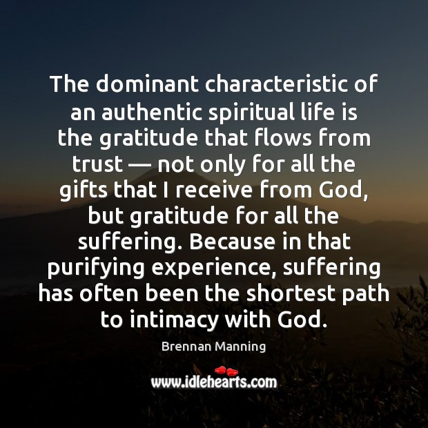 The dominant characteristic of an authentic spiritual life is the gratitude that Image