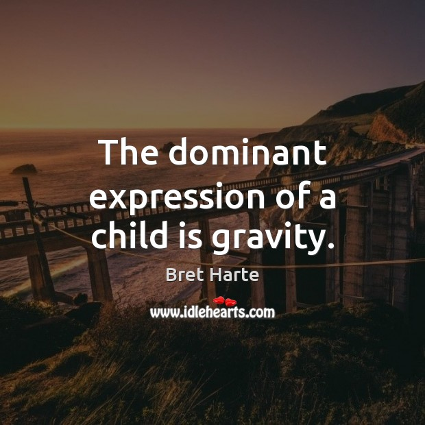 Image, The dominant expression of a child is gravity.