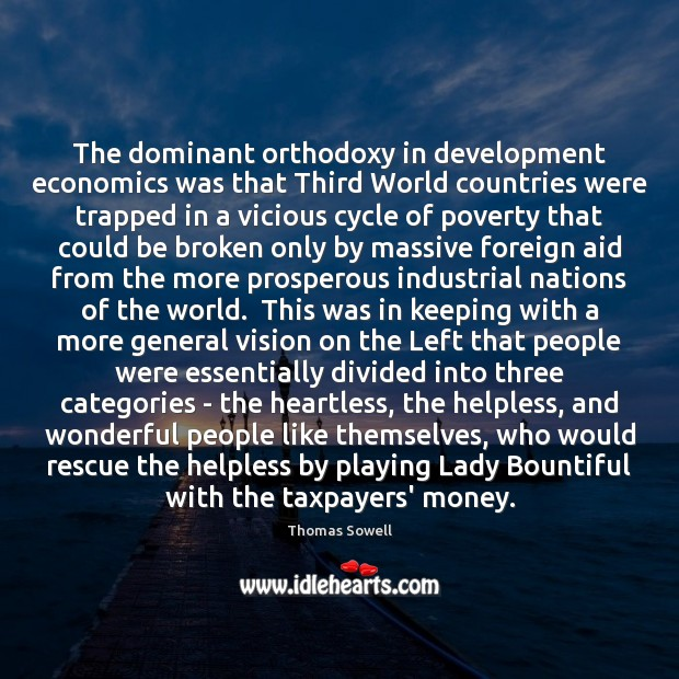 The dominant orthodoxy in development economics was that Third World countries were Thomas Sowell Picture Quote
