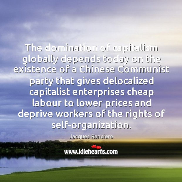 The domination of capitalism globally depends today on the existence of a Image