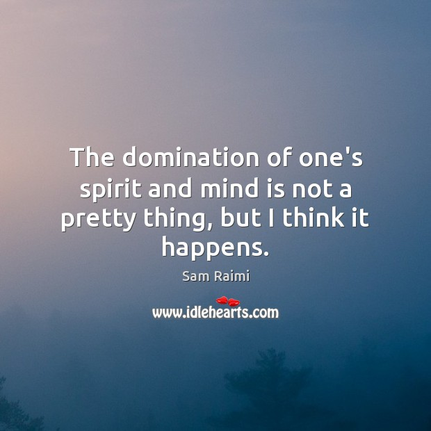 Image, The domination of one's spirit and mind is not a pretty thing, but I think it happens.