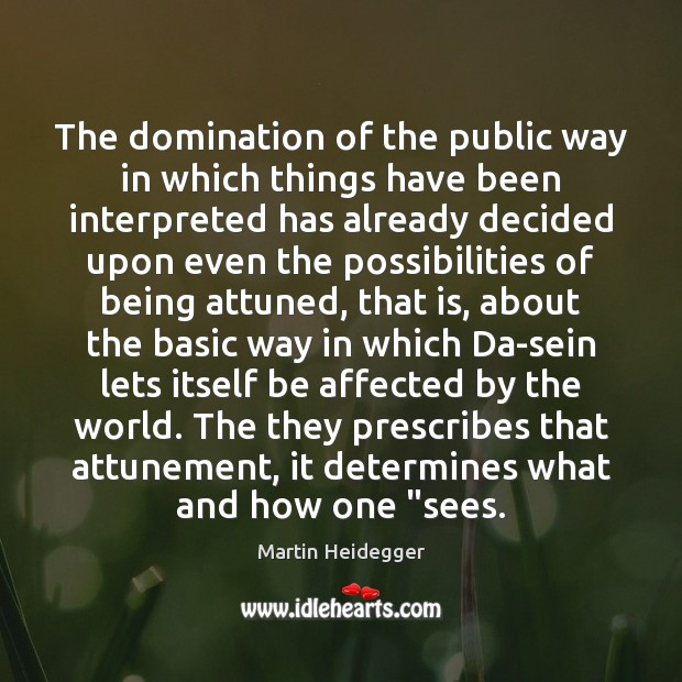 The domination of the public way in which things have been interpreted Martin Heidegger Picture Quote
