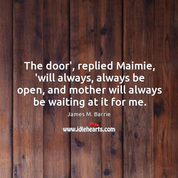 Image, The door', replied Maimie, 'will always, always be open, and mother will