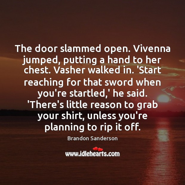 The door slammed open. Vivenna jumped, putting a hand to her chest. Image