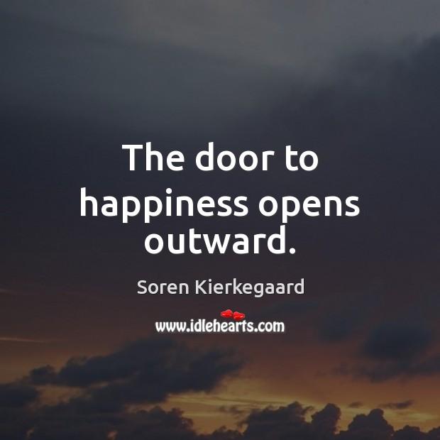 The door to happiness opens outward. Soren Kierkegaard Picture Quote