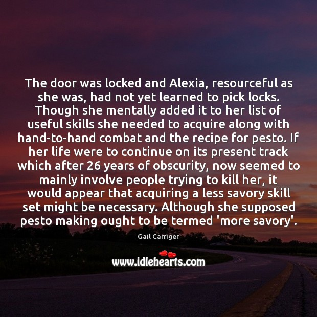 The door was locked and Alexia, resourceful as she was, had not Gail Carriger Picture Quote