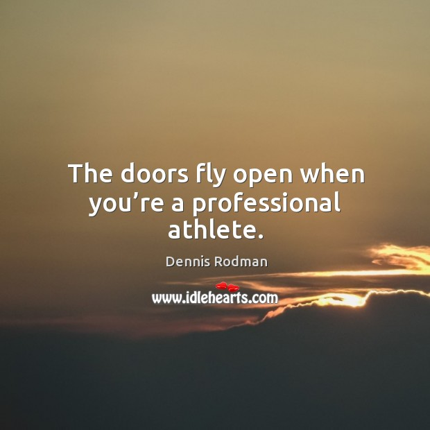The doors fly open when you're a professional athlete. Image