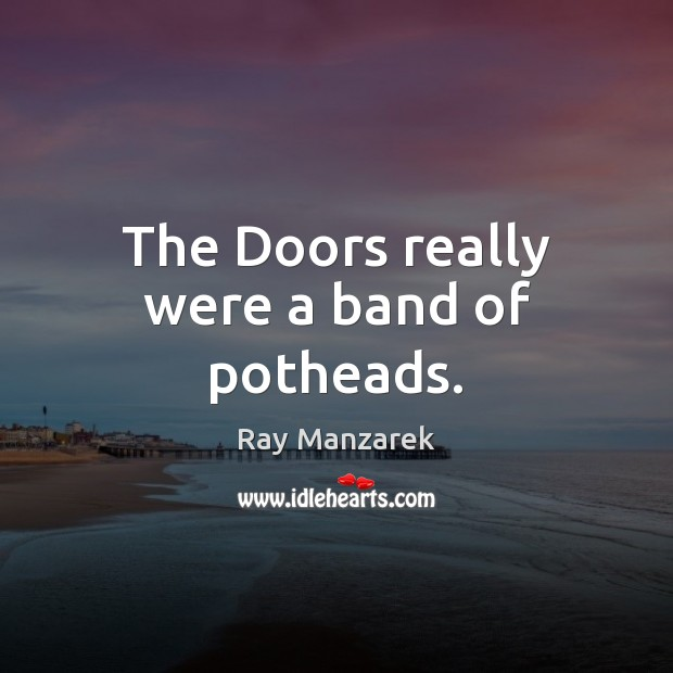 The Doors really were a band of potheads. Image