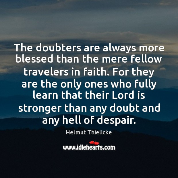 The doubters are always more blessed than the mere fellow travelers in Image