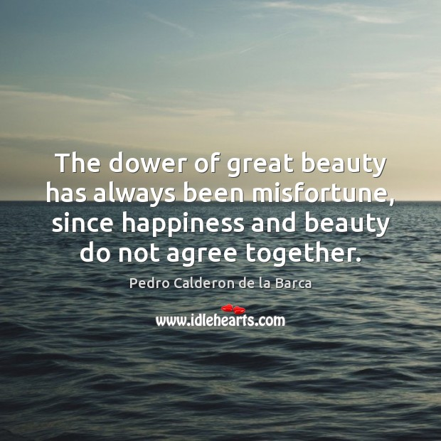 The dower of great beauty has always been misfortune, since happiness and Image