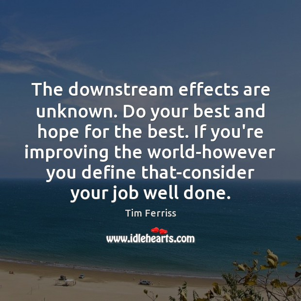 The downstream effects are unknown. Do your best and hope for the Image
