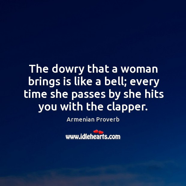Image, The dowry that a woman brings is like a bell; every time she passes by she hits you with the clapper.