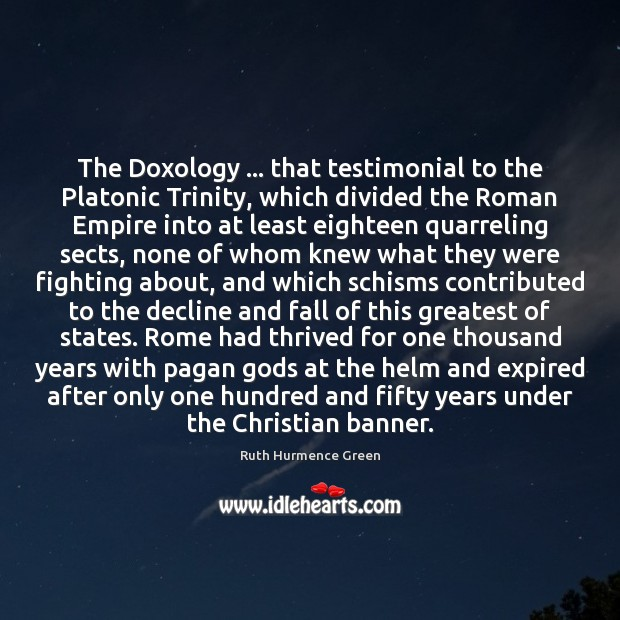 The Doxology … that testimonial to the Platonic Trinity, which divided the Roman Image