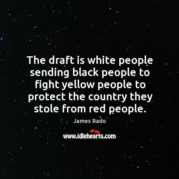 The draft is white people sending black people to fight yellow people to protect Image