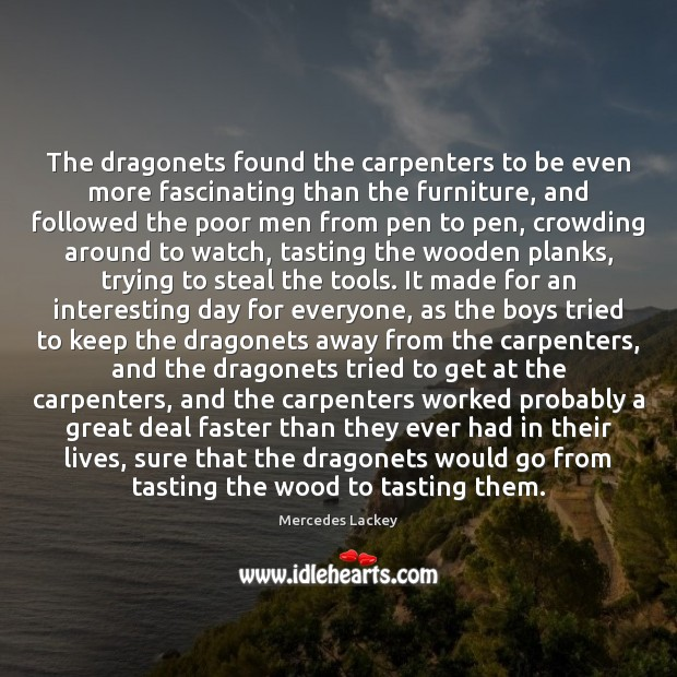 The dragonets found the carpenters to be even more fascinating than the Image
