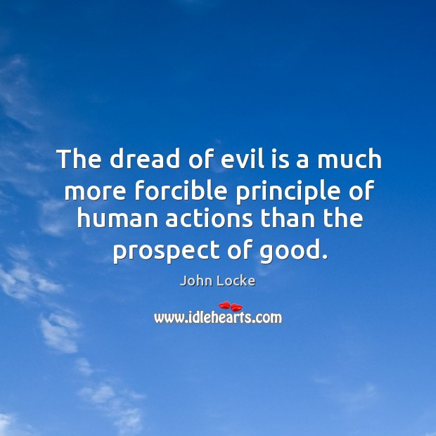 Image, The dread of evil is a much more forcible principle of human actions than the prospect of good.