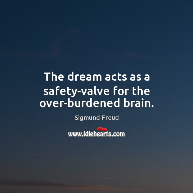 The dream acts as a safety-valve for the over-burdened brain. Image