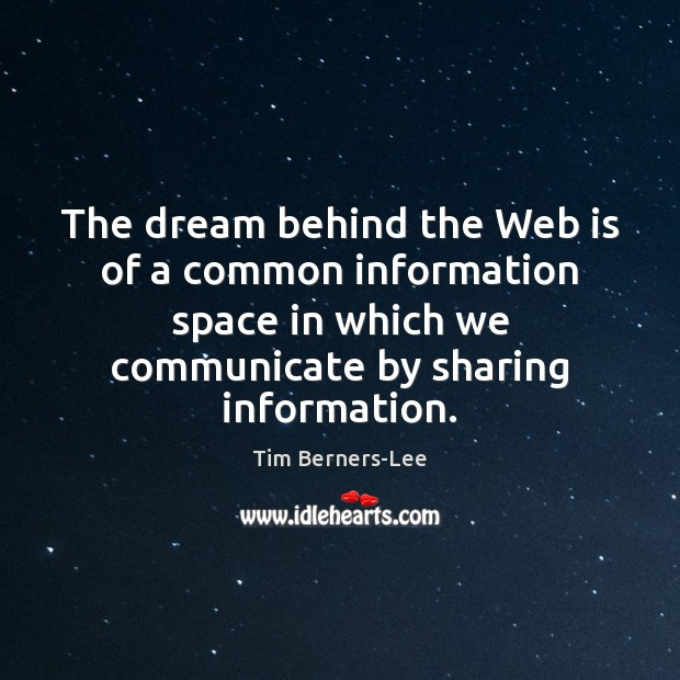 The dream behind the Web is of a common information space in Tim Berners-Lee Picture Quote