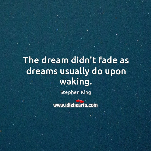 Image, The dream didn't fade as dreams usually do upon waking.