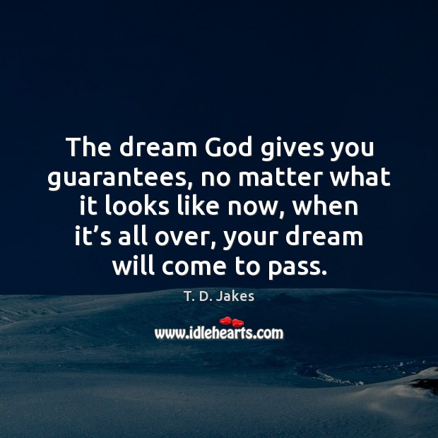 The dream God gives you guarantees, no matter what it looks like Image