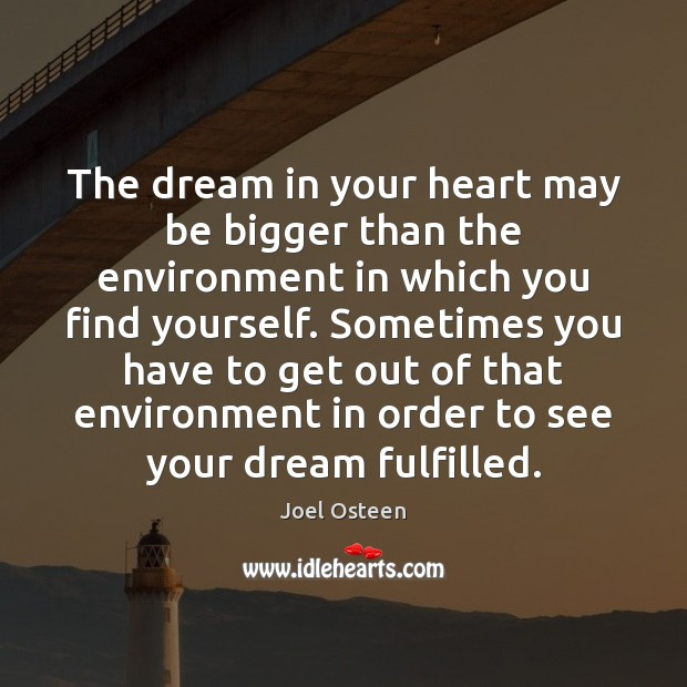 Image, The dream in your heart may be bigger than the environment in