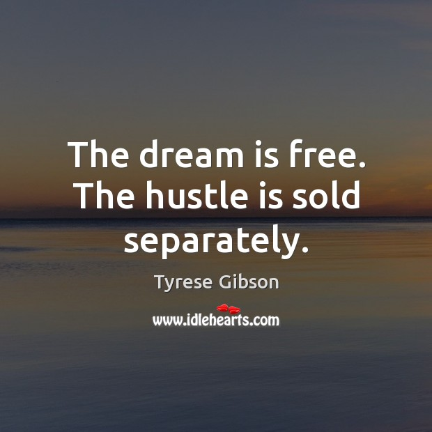 Image, The dream is free. The hustle is sold separately.