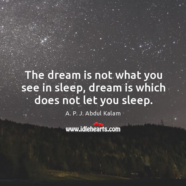 Image, The dream is not what you see in sleep, dream is which does not let you sleep.