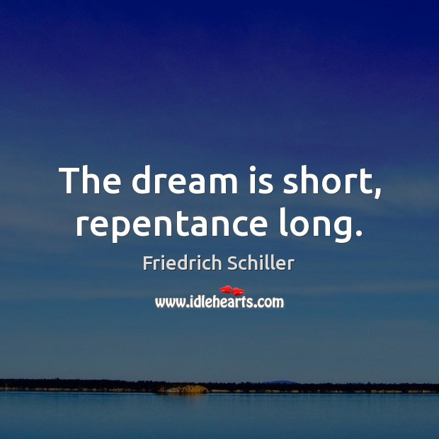 The dream is short, repentance long. Image