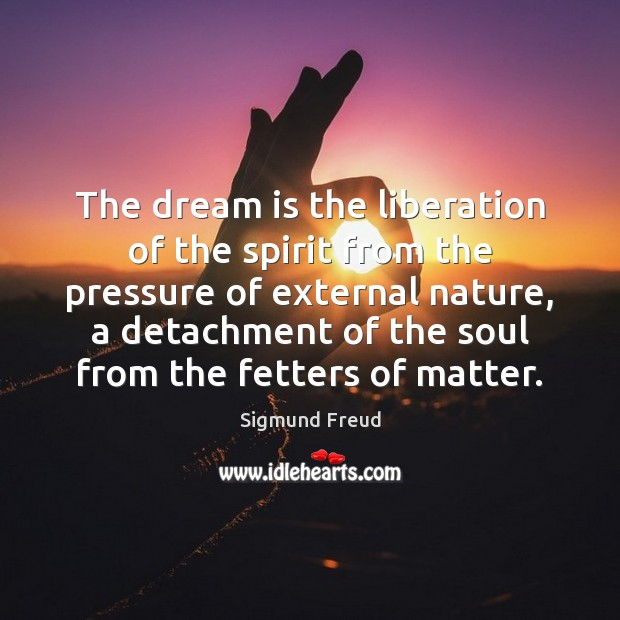 The dream is the liberation of the spirit from the pressure of Image