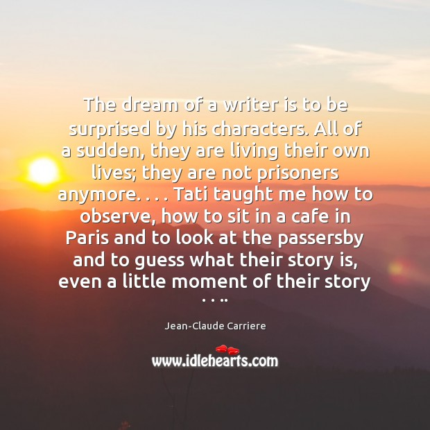 Image, The dream of a writer is to be surprised by his characters.