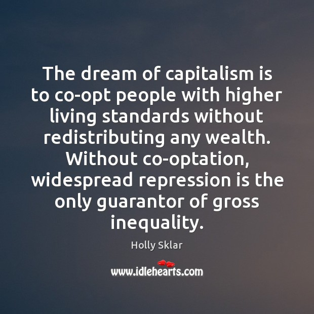 The dream of capitalism is to co-opt people with higher living standards Capitalism Quotes Image