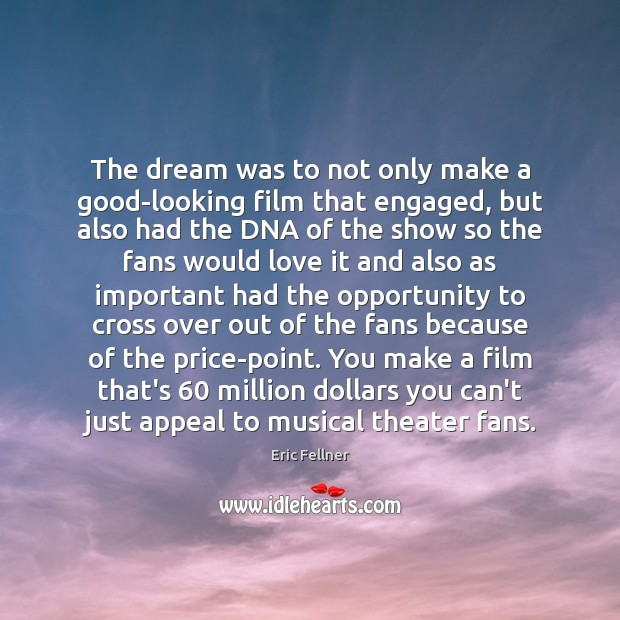 The dream was to not only make a good-looking film that engaged, Eric Fellner Picture Quote