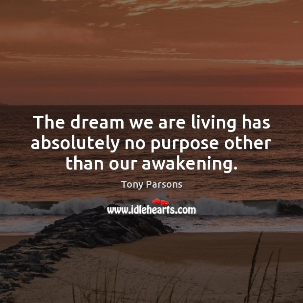 The dream we are living has absolutely no purpose other than our awakening. Awakening Quotes Image