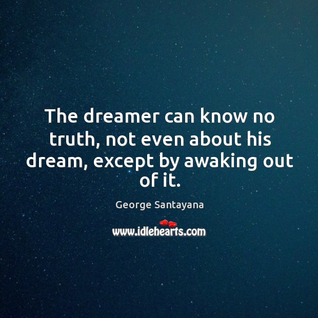 Image, The dreamer can know no truth, not even about his dream, except by awaking out of it.