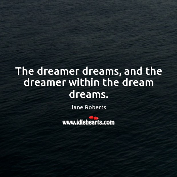 The dreamer dreams, and the dreamer within the dream dreams. Image