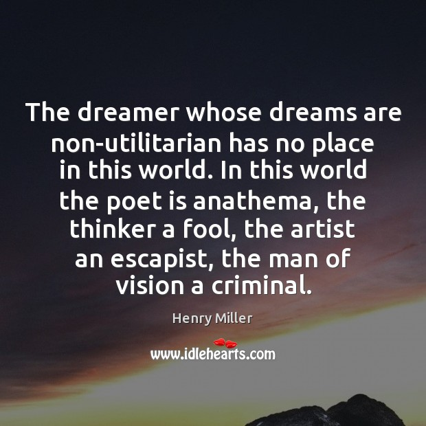 Image, The dreamer whose dreams are non-utilitarian has no place in this world.