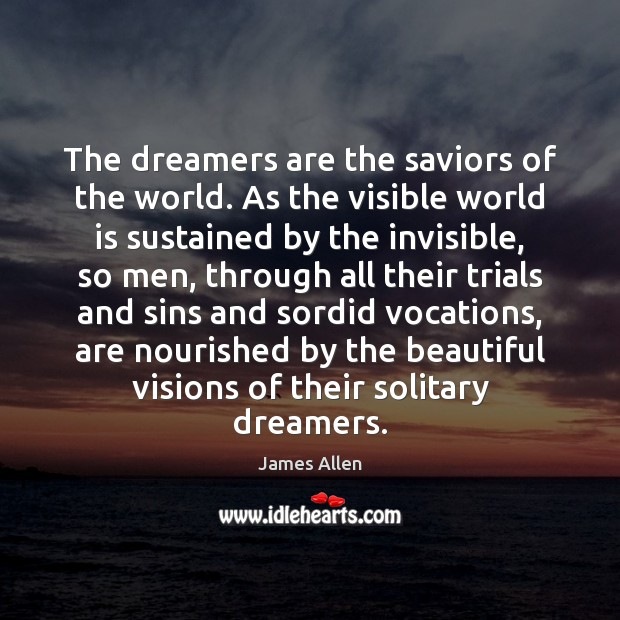 Image, The dreamers are the saviors of the world. As the visible world
