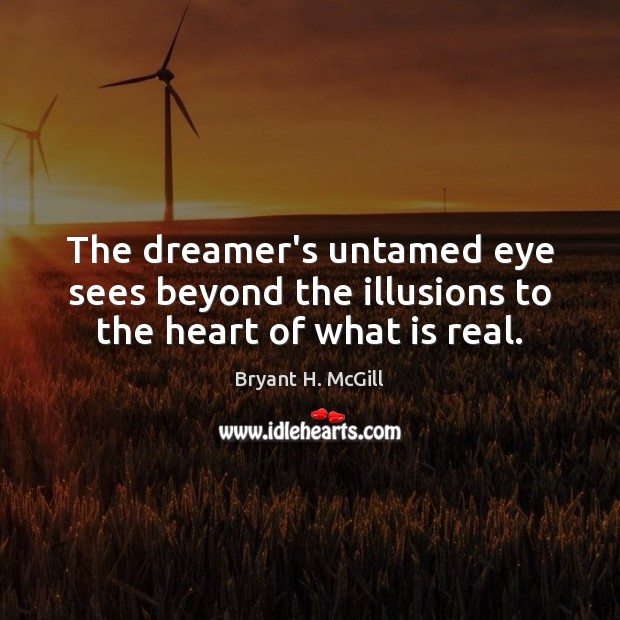 The dreamer's untamed eye sees beyond the illusions to the heart of what is real. Image