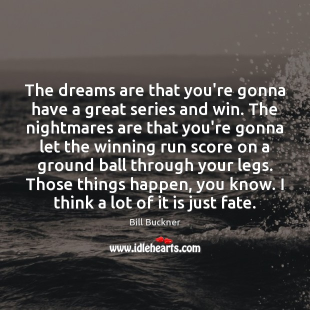 Image, The dreams are that you're gonna have a great series and win.