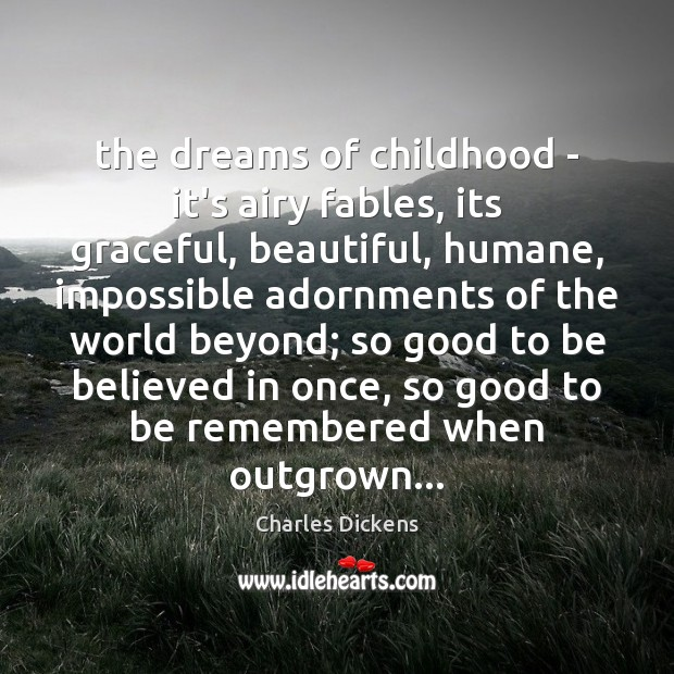 The dreams of childhood – it's airy fables, its graceful, beautiful, humane, Image