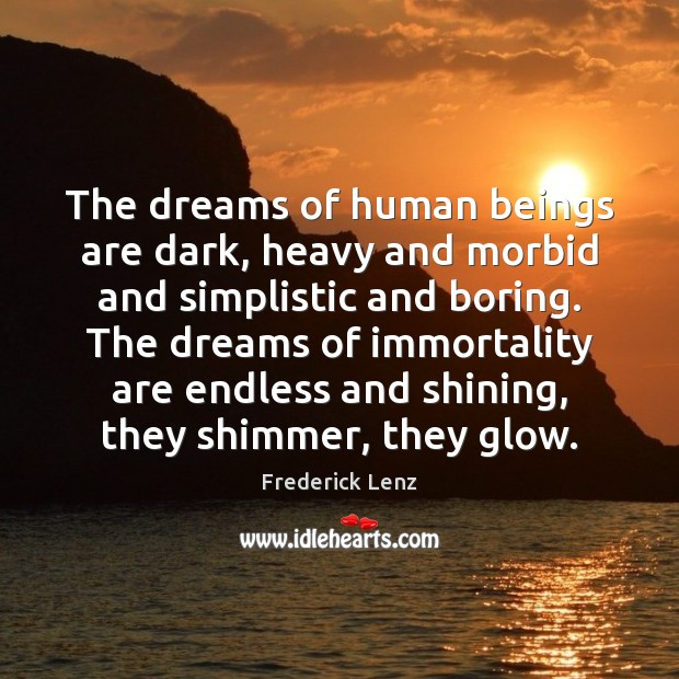 The dreams of human beings are dark, heavy and morbid and simplistic Image