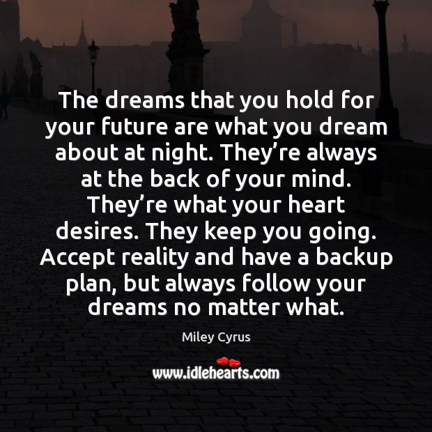 Image, The dreams that you hold for your future are what you dream