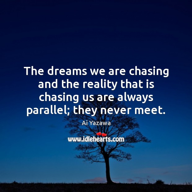 The dreams we are chasing and the reality that is chasing us Ai Yazawa Picture Quote