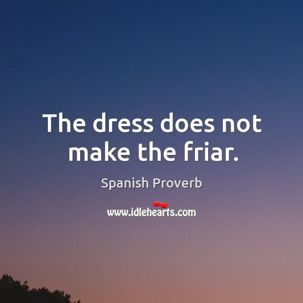 Image, The dress does not make the friar.