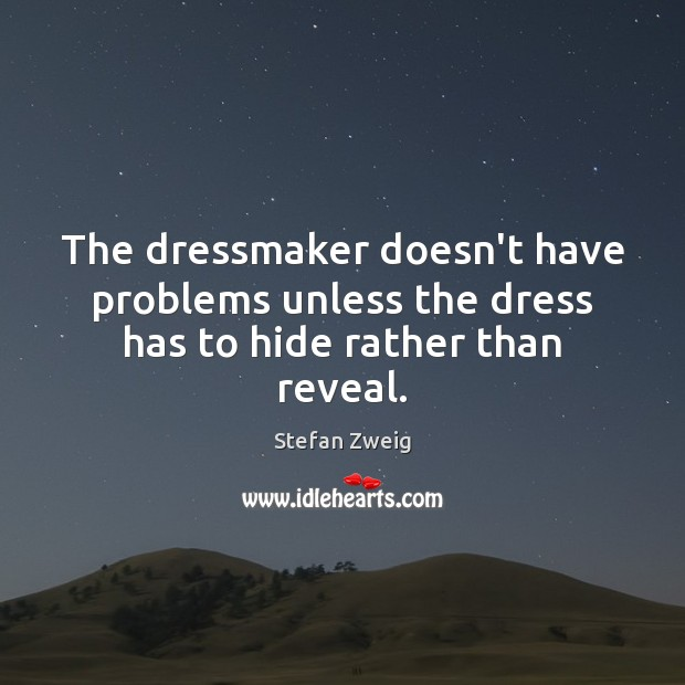 The dressmaker doesn't have problems unless the dress has to hide rather than reveal. Image