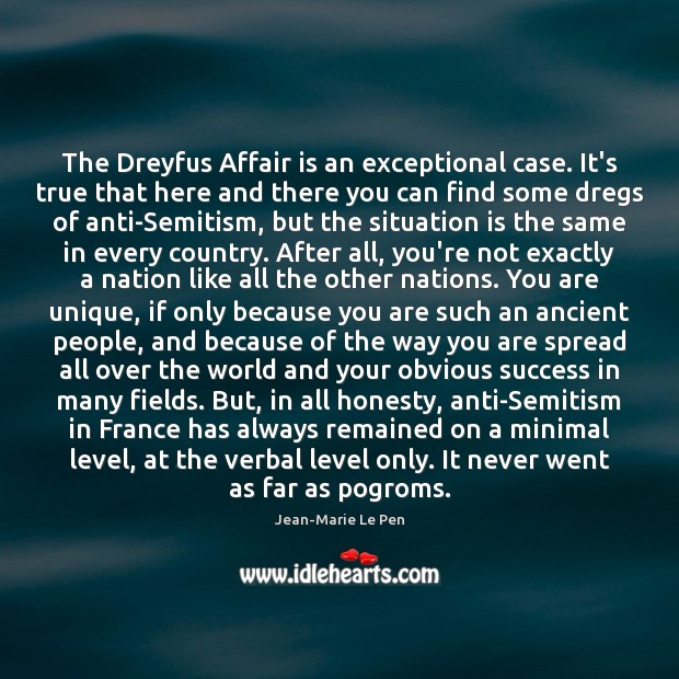 The Dreyfus Affair is an exceptional case. It's true that here and Jean-Marie Le Pen Picture Quote