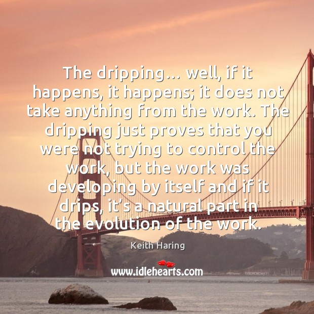 The dripping… well, if it happens, it happens; it does not take anything from the work. Image