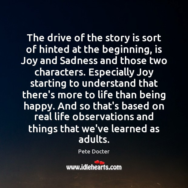 The drive of the story is sort of hinted at the beginning, Pete Docter Picture Quote